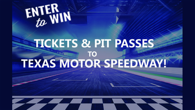 ENTER TO WIN TICKETS TO THE TEXAS MOTOR SPEEDWAY!